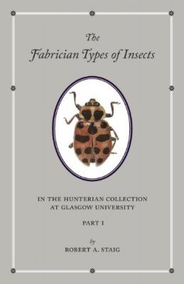 The Fabrician Types of Insects in the Hunterian Collection at Glasgow University, Volume 1