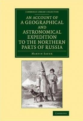 An Account of a Geographical and Astronomical Expedition to the Northern Parts of Russia