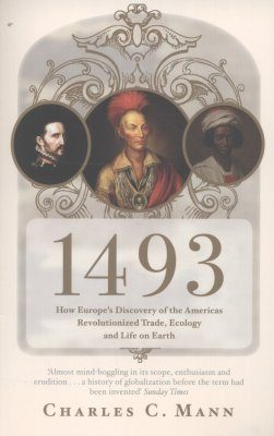 1493: How Europe's Discovery of the Americas Revolutionized Trade, Ecology and Life on Earth