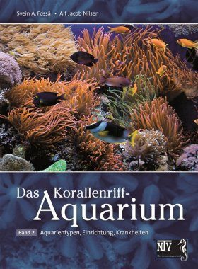 Korallenriff-Aquarium, Band 2: Aquarientypen, Einrichtung, Krankheiten [Coral Reef Aquaria, Volume 2: Aquarium Types, Furnishings, Diseases]