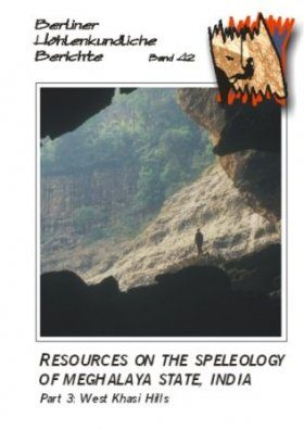 Berliner Höhlenkundliche Berichte, Volume 42: Resources on the Speleology of Meghalaya State, India, Part 3: West Khasi Hills