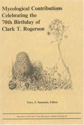 Mycological Contributions Celebrating the 70th Birthday of CT Rogerson