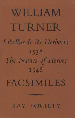 Libellus de Re Herbaria 1538, The Names of Herbes 1548 (Facsimile edition)
