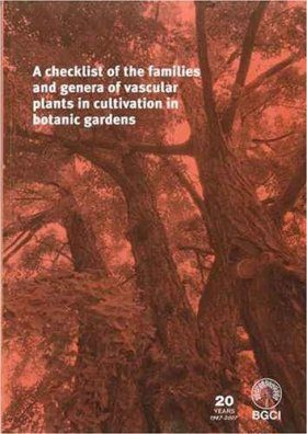 A Checklist of the Families and Genera of Vascular Plants in Cultivation in Botanic Gardens