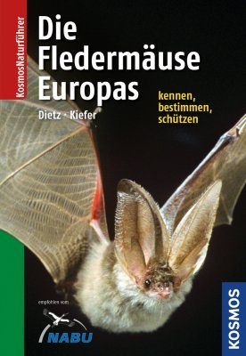 Die Fledermäuse Europas: Kennen, Bestimmen, Schützen [The Bats of Europe: Recognising, Identifying, Protecting]