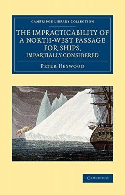 The Impracticability of a North-West Passage for Ships, Impartially Considered