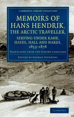 Memoirs of Hans Hendrik, the Arctic Traveller, Serving Under Kane, Hayes, Hall and Nares, 1853-1876
