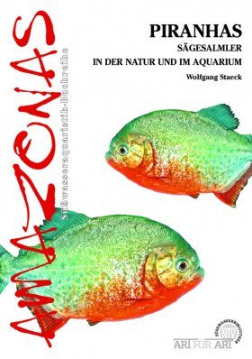 Piranhas: Sägesalmler in der Natur und im Aquarium [Piranhas: Serrasalmidae in the Wild and in the Aquarium]