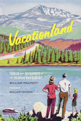 Vacationland: Tourism and Environment in the Colorado High Country