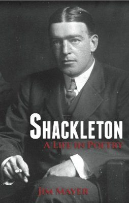 Shackleton: A Life in Poetry