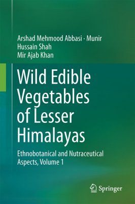 Wild Edible Vegetables of Lesser Himalayas, Volume 1