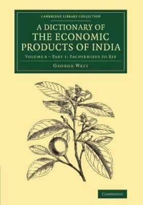 A Dictionary of the Economic Products of India, Volume 6 Part 1