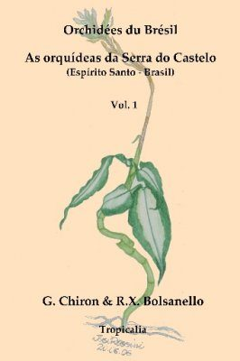 Orchidées du Brésil: As Orquídeas da Serra do Castelo (Espírito Santo, Brasil), Volume 1 [French / Portuguese]