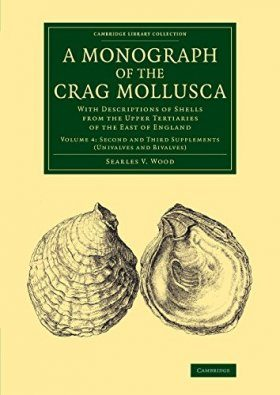 A Monograph of the Crag Mollusca, Volume 4: Second and Third Supplements (Univalves and Bivalves)