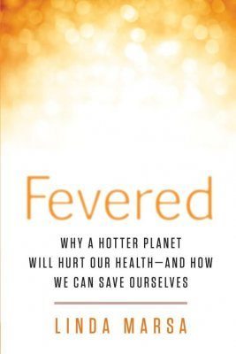 Fevered: Why a Hotter Planet Will Hurt Our Health - And How We Can Save Ourselves