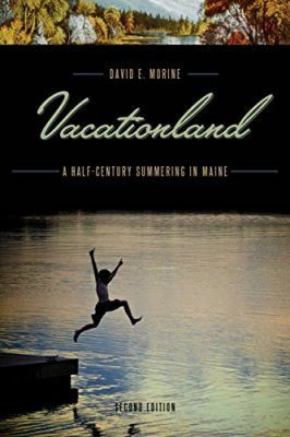 Vacationland: A Half Century Summering in Maine