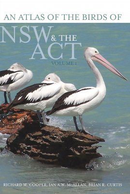 An Atlas of the Birds of NSW & the ACT, Volume 1
