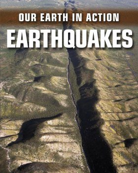 Our Earth in Action: Earthquakes