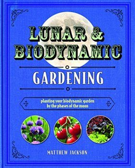 Lunar and Biodynamic Gardening