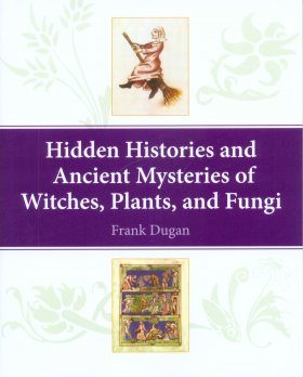 Hidden Histories and Ancient Mysteries of Witches, Plants and Fungi