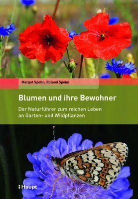 Blumen und ihre Bewohner: Der Naturführer zum Reichen Leben an Garten- und Wildpflanzen [Flowers and Their Inhabitants: A Field Guide to the Rich Life of Cultivated and Wild Plants]