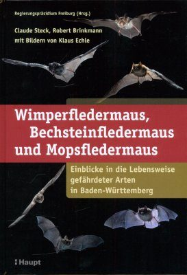 Wimperfledermaus, Bechsteinfledermaus und Mopsfledermaus: Einblicke in die Lebensweise Gefährdeter Arten in Baden-Württemberg [Geoffroy's Bat, Bechstein's Bat and Barbastelle: Insights into the Lives of Endangered Species in Baden-Württemberg]