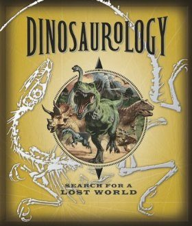 Dinosaurology: Search for a Lost World