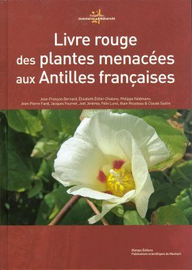 Livre Rouge des Plantes Menacées aux Antilles Françaises [Red Book of Endangered Plants in the French West Indies]