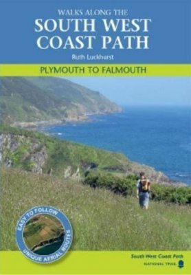 Walks Along the South West Coast Path: Plymouth to Falmouth