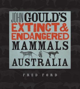 John Gould's Extinct & Endangered Mammals of Australia
