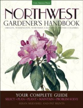 Northwest Gardener's Handbook - Oregon, Washington, Northern California, British Columbia