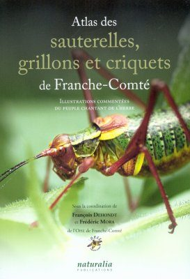 Atlas des Sauterelles, Grillons et Criquets de Franche-Comté: Illustrations Commentées du Peuple Chantant de l'Herbe [Atlas of Grasshoppers, Crickets and Locusts of Franche-Comté: Commented Illustrations of the Creatures Singing in the Grass]