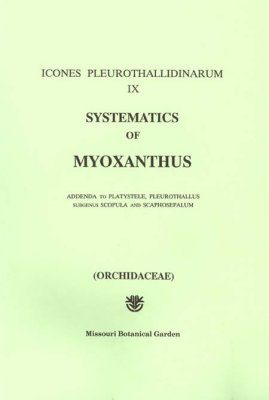 Icones Pleurothallidinarum IX: Systematics of Myoxanthus [MSB 44]