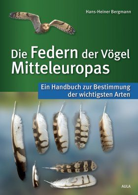 Die Federn der Vögel Mitteleuropas: Ein Handbuch zur Bestimmung der Wichtigsten Arten [Feathers of Central European Birds: A Handbook to Identification of the Most Important Species]
