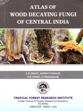 Atlas of Wood Decaying Fungi of Central India