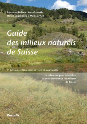 Guide des Milieux Naturels de Suisse: La Référence pour Identifier et Interprêter Tout les Milieux de Suisse [Guide to the Natural Environments of Switzerland: The Reference to Identify and Interpret All Swiss Environments]