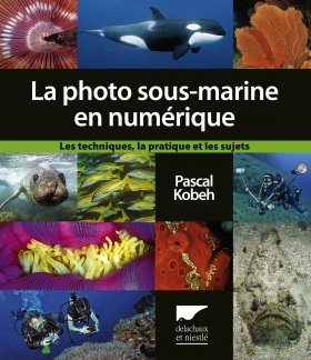 La Photo Sous-Marine en Numérique [The Handbook to Underwater Photography]