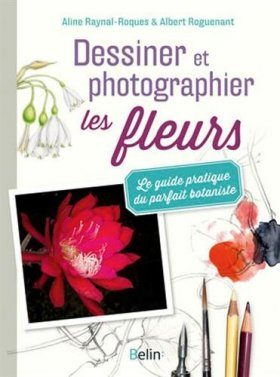 Dessiner et Photographier les Fleurs [Drawing and Photographing Flowers]