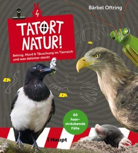 Tatort Natur!: Betrug, Mord & Täuschung im Tierreich – und was Dahinter Steckt [Crime Scene Nature: Treachery, Murder and Deceit in the Animal Kingdom – and what's Behind Them]