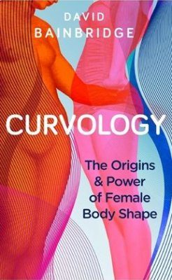 Curvology: The Origins & Power of Female Body Shape