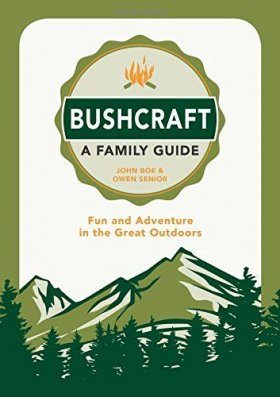 Bushcraft – A Family Guide