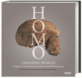 Homo – Expanding Worlds: Originale Urmenschen-Funde aus Fünf Weltregionen [Original Finds of Prehistoric Humans from Five World Regions]