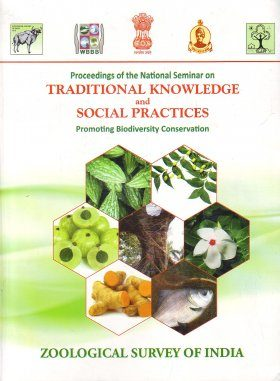 Proceedings of the National Seminar on Traditional Knowledge and Social Practices Promoting Biodiversity Conservation, held on 24 September, 2011, at Annandale Hall, ZSI