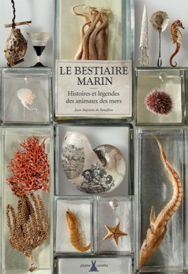 Le Bestiaire Marin: Histoires et Légendes des Animaux des mers [The Marine Bestiary: Stories and Legends of Sea Animals]