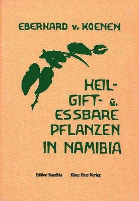 Heil-, Gift- und Essbare Pflanzen in Namibia [Medicinal, Poisonous, and Edible Plants in Namibia]