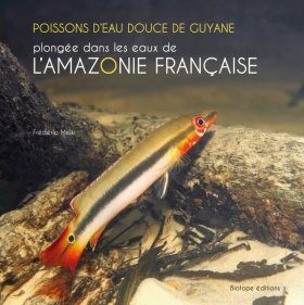 Poissons d'Eau Douce de Guyane: Plongée dans les Eaux de l'Amazonie Française [Freshwater Fish of French Guiana: A Dive in the Waters of the French Amazon]