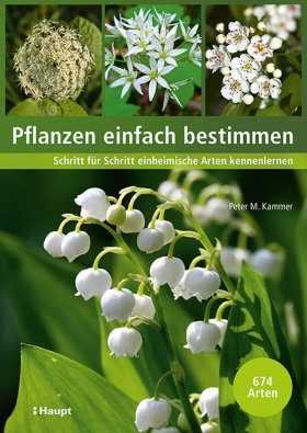 Pflanzen Einfach Bestimmen: Schritt für Schritt Einheimische Arten Kennenlernen [Easily Identifying Plants: Learning to Recognize Indigenous Plants Step-by-Step]