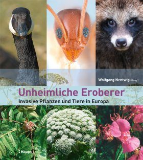 Unheimliche Eroberer: Invasive Pflanzen und Tiere in Europa [Alien Invaders: Invasive Plants and Animals in Europe]