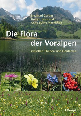 Die Flora der Voralpen: Zwischen Thuner- und Genfersee [The Flora of the Swiss Alps: Between Lake Thun and Lake Geneva]