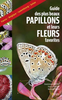 Guide des Plus Beaux Papillons et Leurs Fleurs Favorites: France, Belgique, Luxembourg, Suisse [Guide to the Most Beautiful Butterflies and Their Favourite Flowers: France, Belgium, Luxembourg, Switzerland]